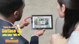 Thông tin cần biết về Surface Go chiếc Tablet giá rẻ của Microsoft