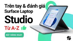 Trên tay Surface Laptop Studio - Review từ A-Z của chuyên gia Microsoft 2021 3